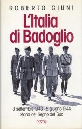 L'Italia di Badoglio. 8 Settembre 1943 - 5 Giugno 1944 Storia del Regno del Sud