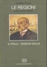 Il Friuli - Venezia Giulia Volume primo, Volume secondo. Storia d'Italia Le regioni dall'unit? a oggi