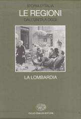 La Lombardia. Storia d'Italia Le Regioni dall'unit? a oggi