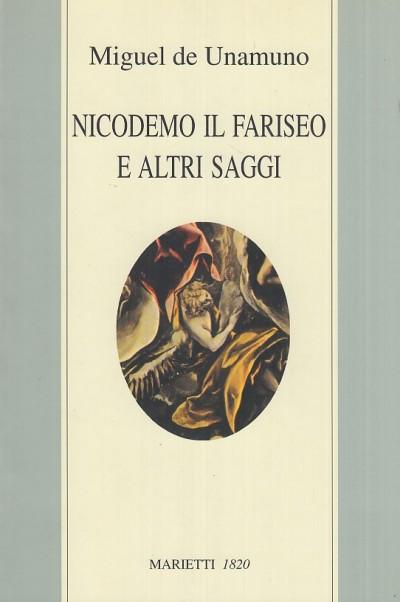 Nicodemo il fariseo e altri saggi - Miguel De Unamuno