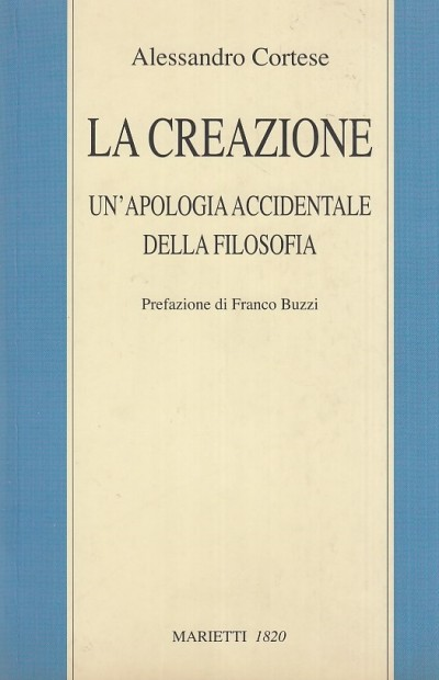 La creazione. un'apologia accidentale della filosofia - Cortese Alessandro