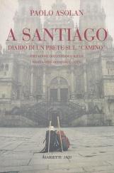 A Santiago. Diario di un prete sul camino