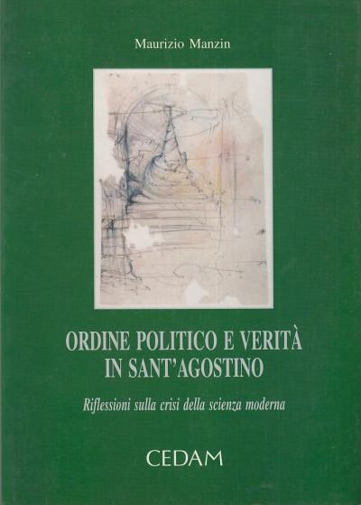 Ordine politico e verit? in sant'agostino. riflessioni sulla crisi della scienza moderna - Manzin Maurizio