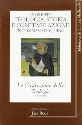 Teologia, storia e contemplazione in Tommaso d'Aquino, Saggi. La costruzione della Teologia. Volume 3