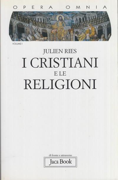 Opera omnia vol. 1. i cristiani e le religioni. dagli atti degli apostoli al vaticano ii - Ries Julien