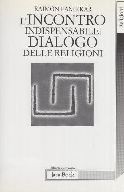 L'incontro indispensabile. Dialogo delle religioni