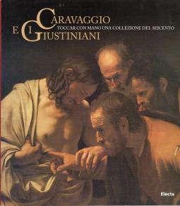 Caravaggio e i Giustiniani. Toccar con mano una collezione del seicento