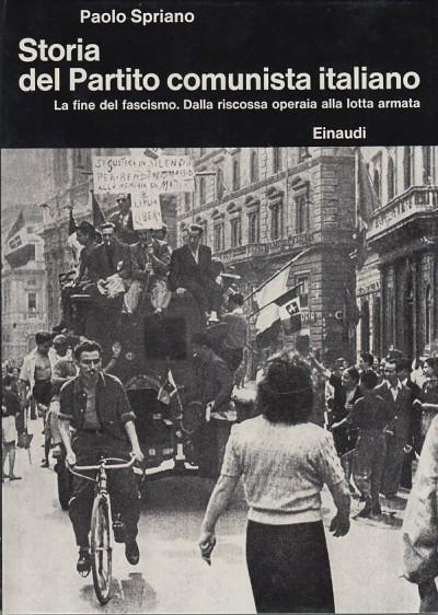 Storia del partito comunista italiano. la fine del fascismo. dalla riscossa operaia alla lotta armata - Spriano Paolo