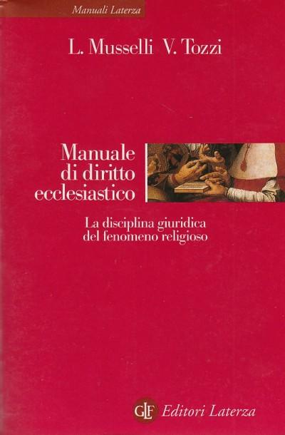 Manuale di diritto ecclesiastico. la disciplina giuridica del fenomeno religioso - Musselli Luciano - Tozzi Valerio