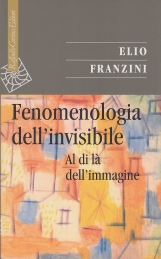 Fenomenologia dell'invisibile. Al di l? dell'immagine
