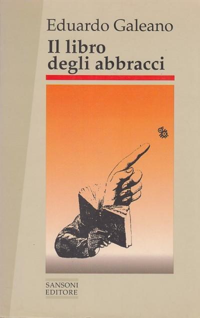 Il libro degli abbracci - Galeano Eduardo