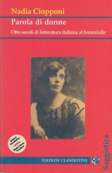 Parola di donne. Otto secoli di letteratura italiana al femminile. Le Signore della letteratura italiana dal Duecento al Novecento