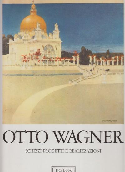 Schizzi progetti e realizzazioni - Otto Wagner