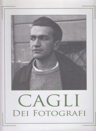 Cagli dei fotografi. l'uomo, il suo tempo, i protagonisti del pensiero contemporaneo, la sua preveggenza - Calabrese Angelo - Muzzi Francesco (a Cura Di)