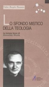 Lo sfondo mistico della teologia. La lezione breve di Anselm Stolz