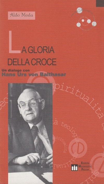 La gloria della croce. un dialogo con hans urs von balthasar - Moda Aldo