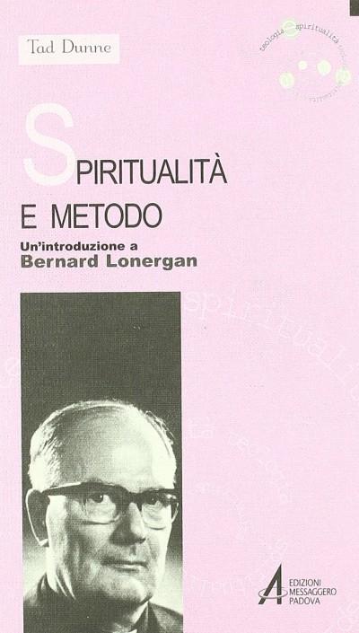 Spiritualit? e metodo. un'introduzione a bernard lonergan - Dunne Tad