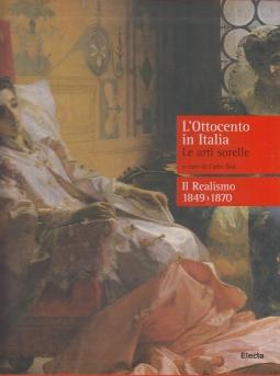 L'Ottocento in Italia. Le arti sorelle-Il realismo 1849-1870