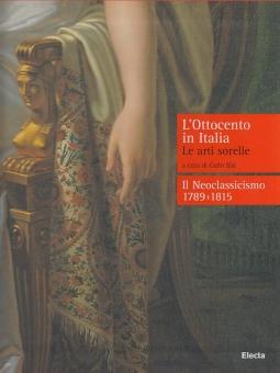 L'Ottocento in Italia. Le arti sorelle-Il neoclassicismo 1789-1815