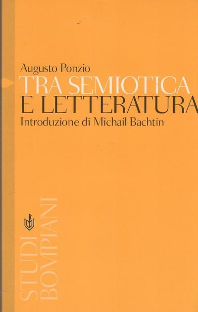 Tra semiotica e letteratura - Ponzio Augusto