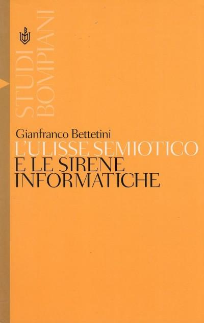 L'ulisse semiotico e le sirene informatiche - Bettetini Gianfranco