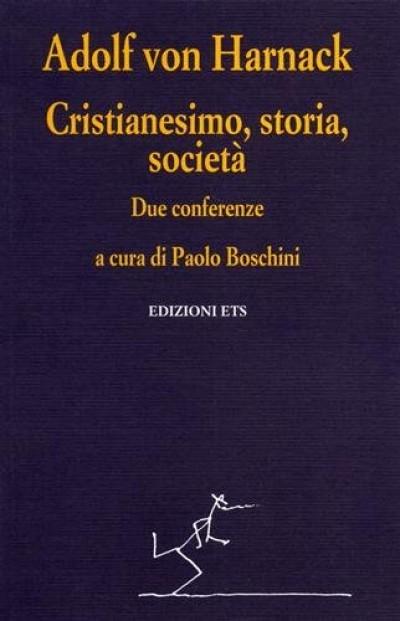 Cristianesimo, storia, societ?. due conferenze - Adolf Von Harnack