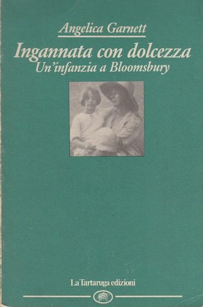 Ingannata con dolcezza. un'infanzia a bloomsbury - Garnett Angelica