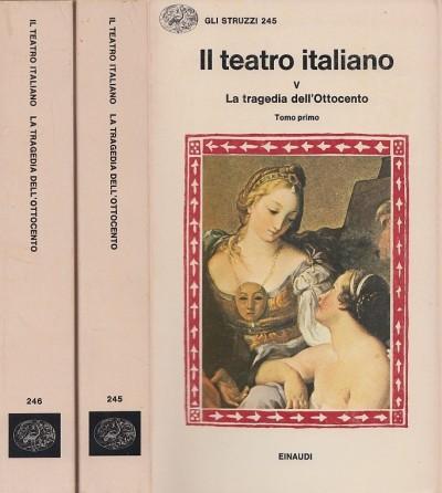 Il teatro italiano 5 la tragedia dell'ottocento tomo primo, tomo secondo - Faccioli Emilio (a Cura Di)