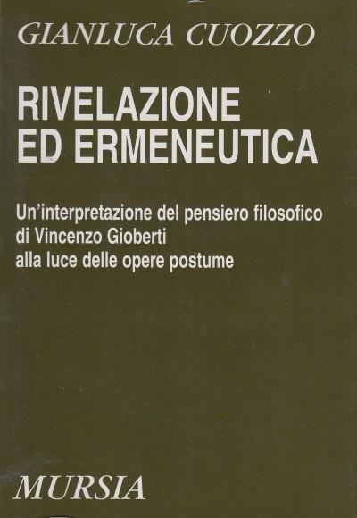 Rivelazione ed ermeneutica. un'interpretazione del pensiero filosofico di vincenzo gioberti alla luce delle opere postume - Cuozzo Gianluca