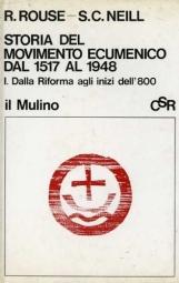 Storia del movimento ecumenico dal 1517 al 1948. 1. Dalla Riforma agli inizi dell'Ottocento