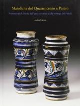 Maioliche del Quattrocento a Pesaro. Frammenti di storia dell'arte ceramica dalla bottega dei fedeli