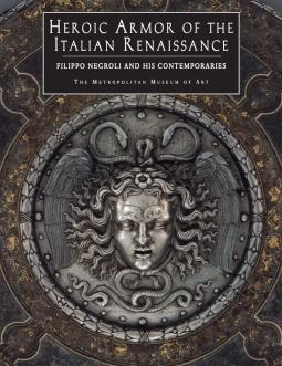 Heroic Armor of the Italian Renaissance: Filippo Negroli and His Contemporaries