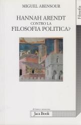 Hanna Arendt contro la filosofia politica?