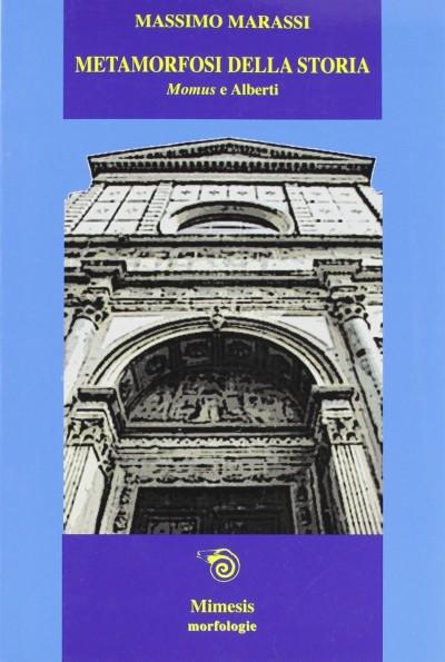 Metamorfosi della storia. momus e alberti - Marassi Massimo