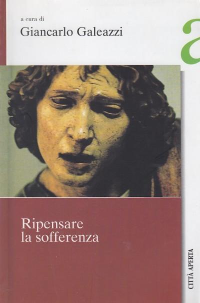 Ripensare la sofferenza - Galeazzi Giancarlo