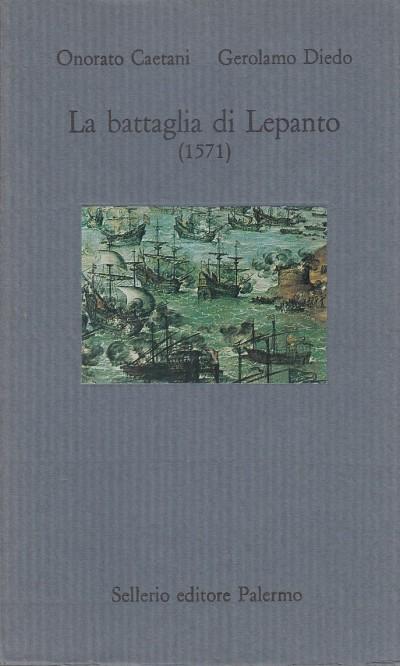 La battagli di lepanto (1571) - Caetani Onorato - Diedo Gerolamo
