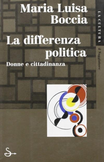 La differenza politica. donne e cittadinanza - Boccia Maria Luisa