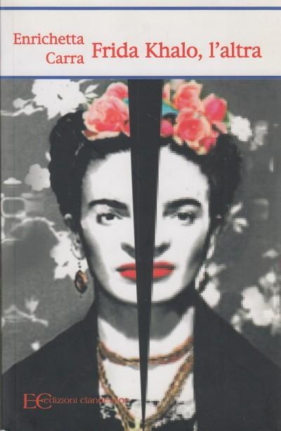 Frida khalo, l'altra - Carra Enrichetta