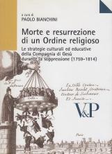 Morte e resurrezione di un ordine religioso. Le strategie culturali ed educative della Compagnia di Ges? durante la soppressione (1759-1814)