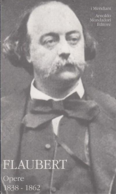 Opere 1838-1862 - Flaubert Gustave
