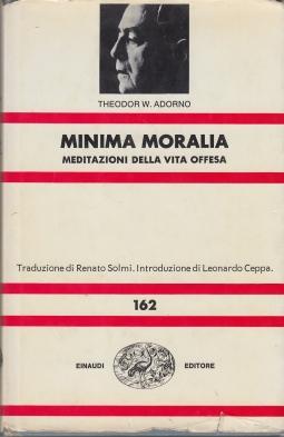 Minima Moralia. Meditazioni della vita offesa