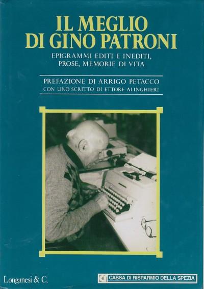 Il meglio di gino patroni. epigrammi editi e inediti, prose, memorie di vita - Petacco Arrigo (prefazione Di) - Alinghieri Ettore (scritto Di)