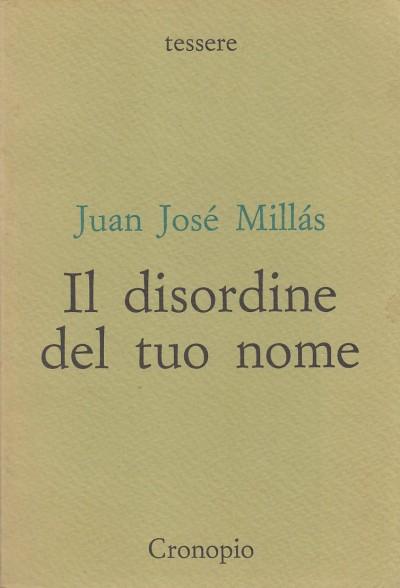 Il disordine del tuo nome - Millas Jose Juan