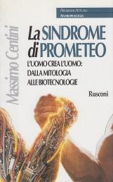 La sindrome di Prometeo. L'uomo crea l'uomo: dalla mitologia alle biotecnologie