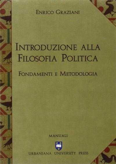 Introduzione alla filosofia politica. fondamenti e metodologia - Graziani Enzo
