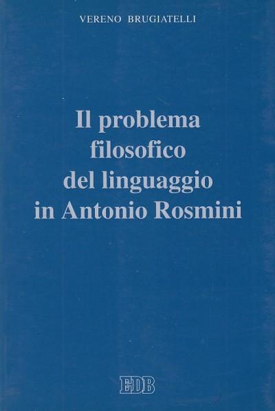 Il problema filosofico del linguaggio in antonio rosmini - Brugiatelli Vereno