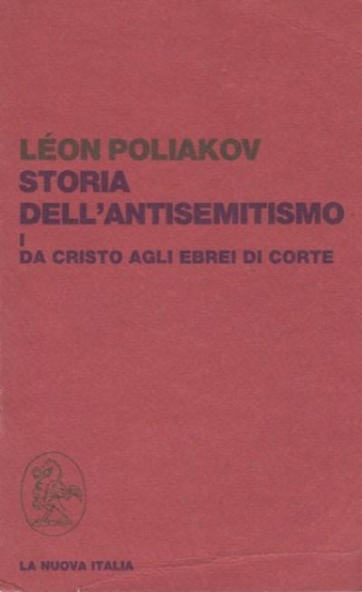 Storia dell'antisemitismo i.da cristo agli ebrei - Poliakov Leon