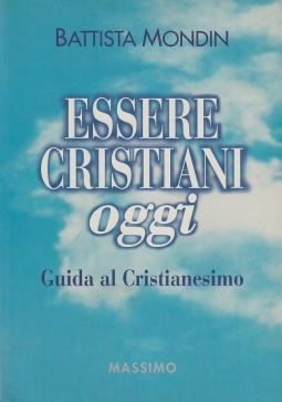 Essere cristiani oggi. Guida al cristianesimo