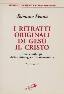 I ritratti originali di Ges? il Cristo. Inizi e sviluppi della cristologia neotestamentaria. 1 Gli Inizi