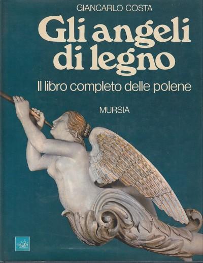 Gli angeli di legno. il libro completo delle polene - Costa Giancarlo